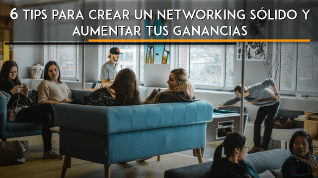 6 Tips para crear un networking sólido y aumentar tus ganancias